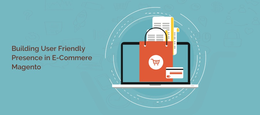 Building User Friendly Presence In Ecommerce – Magento Commerce