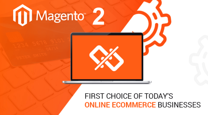 Magento 2 development- First choice of today's online ecommerce businesses