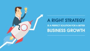 A Right Strategy is a Perfect Solution for a Better Business Growth