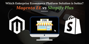 Things need to be understand before choosing enterprise ecommerce platform Shopify Plus vs Magento EE