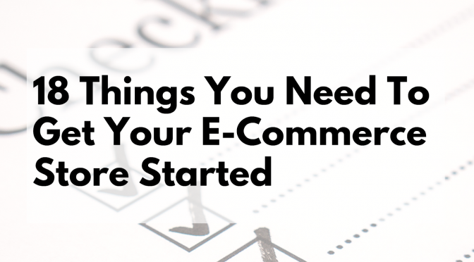 Things You Need to Get Your eCommerce Store Started