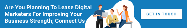Are You Planning To Lease Digital Marketers For Improving Your Business Strength; Connect Us